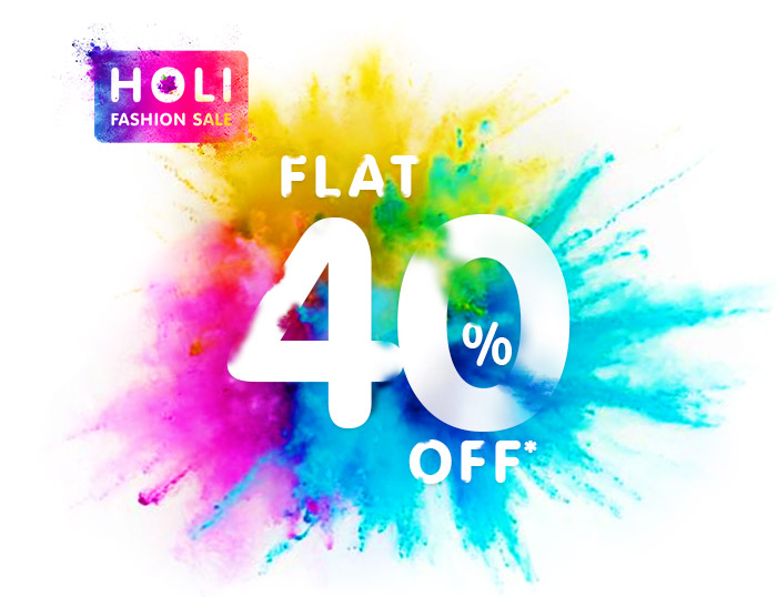 Holi Fashion Sale - Flat 40% OFF* on Entire Range | Coupon : HOLI40