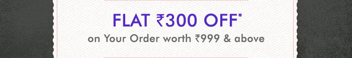 Flat Rs. 300 OFF on Your Order worth Rs. 999 & above | Coupon : FEBOFFERS