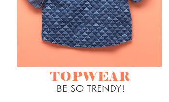 Topwear be so trendy!