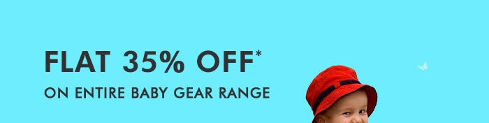 Flat 35% OFF* on Entire Baby Gear Range