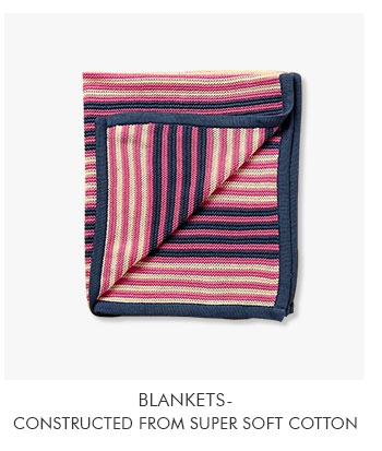 Blankets- Constructed from super soft cotton