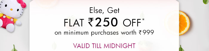 Else, Get Flat Rs. 250 OFF* on minimum purchases worth Rs. 999