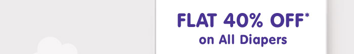 Flat 40% OFF* on All Diapers | Coupon : DIAP40