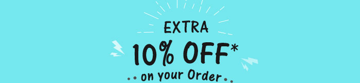 Extra 10% OFF* on Your Order