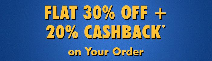 Flat 30% OFF & 20% Cashback* on Your Order