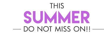This Summer do not miss on!!