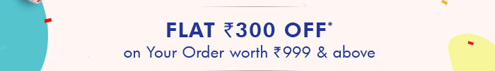 Flat Rs. 300 OFF* on Order worth Rs.999 & Above