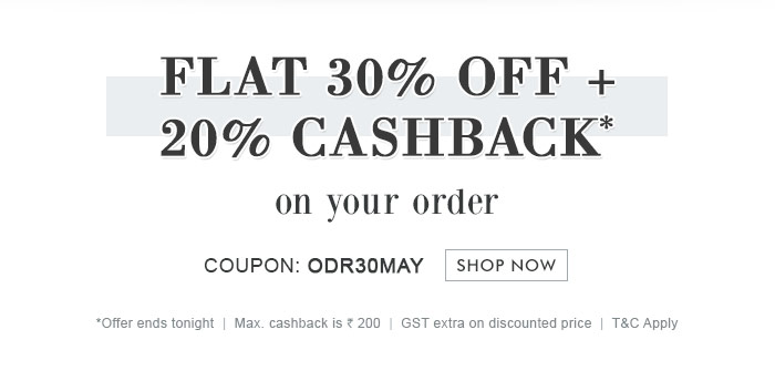 Flat 30% OFF & 20% Cashback* on your Order  |  Coupon: ODR30MAY