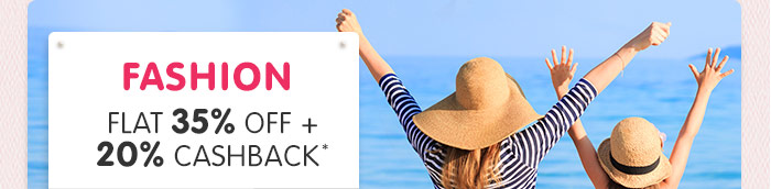 Flat 35% OFF & 20% Cashback* on Entire Fashion Range
