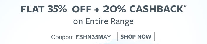 Flat 35% OFF & 20% Cashback* on Entire Range | Coupon: FSHN35MAY