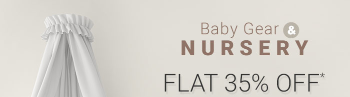 FLAT 35% OFF* on Baby Gear & Nursery Range