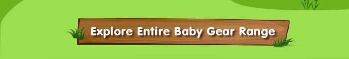 Explore Entire Baby Gear Range