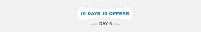10 Days 10 Offers : Day 6
