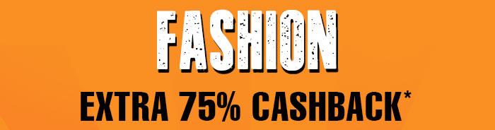Extra 75% Cashback* on Entire Fashion Range