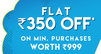 Flat Rs. 350 OFF*on minimum purchases worth Rs. 999