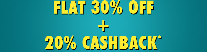 Flat 30% OFF & 20% Cashback on Your Order