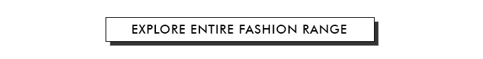 Explore Entire Fashion Range