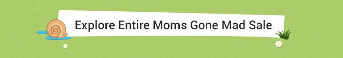 Explore Entire Moms Gone Mad Sale