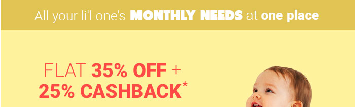 All your li'l One's Monthly Needs at one place - Flat 35% OFF & 25% Cashback*