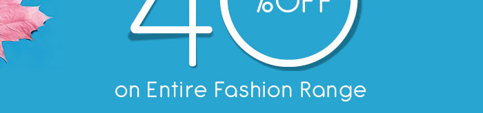 Flat 40% OFF* on Entire Fashion Range