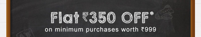 Flat Rs. 350 OFF* on minimum purchases worth Rs. 999