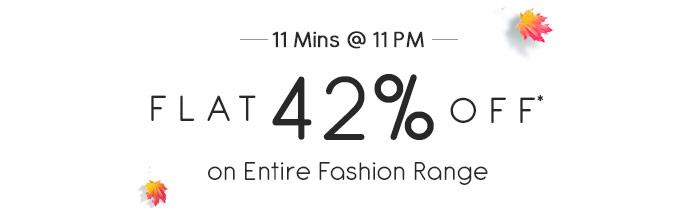 11 Mins @ 11 PM - Flat 42% OFF* on Entire Fashion Range