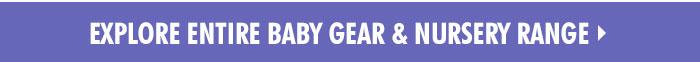 Explore Entire Baby Gear & Nursery Range