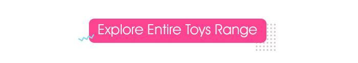 Explore Entire Toys Range