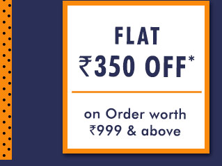 Flat Rs. 350 OFF* on Your Order worth Rs. 999 & above