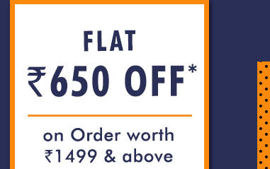 Flat 650 OFF* on Your Order worth Rs. 1499 & above