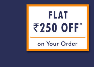 Flat Rs. 250 OFF* on Your Order