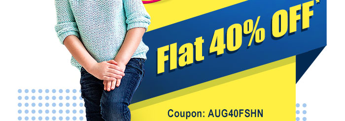 Flat 40% OFF* on Entire Fashion Range | COUPON: AUG40FSHN
