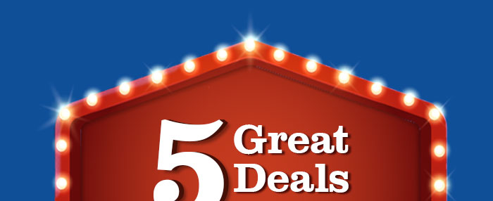 5 GREAT DEALS ARE BACK!
