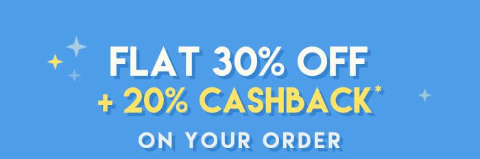 Flat 30% OFF* & 20% Cashback on Your Order