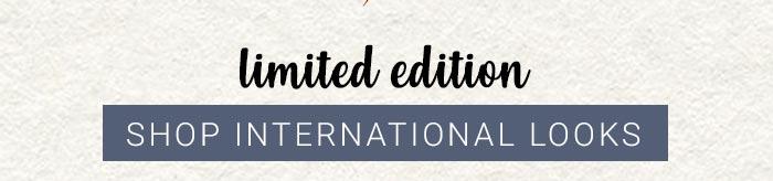 Limited Edition - Shop International Look