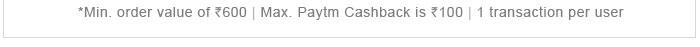 *Min. order value of Rs. 600 | Max. Paytm  Cashback is Rs. 100 | 1 transaction per user