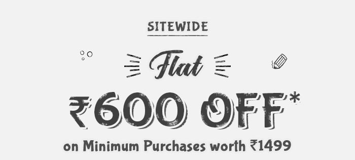 Site Wide  -  Flat Rs. 600 OFF* on Minimum Purchases worth Rs. 1499  |  Coupon- OCTR600