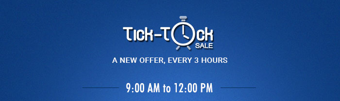 Tick Tock Sale - A New Offer, Every 3 Hours.