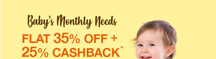 Baby's Monthly Needs- Flat 35% OFF & 25% Cashback*