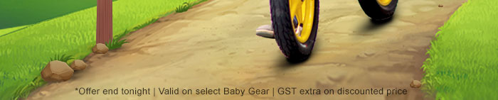 *Offer end tonight | Valid on select Baby Gear | GST extra on discounted price