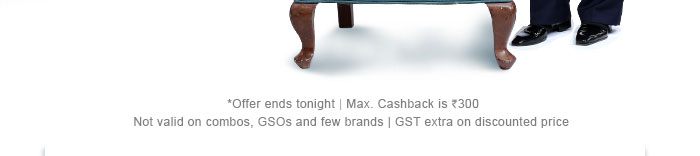 *Offer ends tonight |Max. Cashback is Rs. 300 | Not valid on combos, GSOs and few brands | GST extra on discounted price