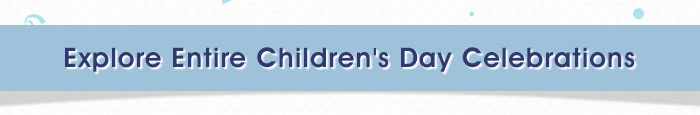 Explore Entire Children's Day Celebrations