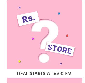 Rs. __?__ Store  |  Deal Starts at 6:00 PM