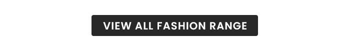 View All Fashion Range