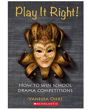 Play It Right! How To Win School Drama Competitions - English
