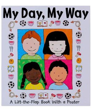 My Day, My Way : A Lift-the-flap Book with a Poster