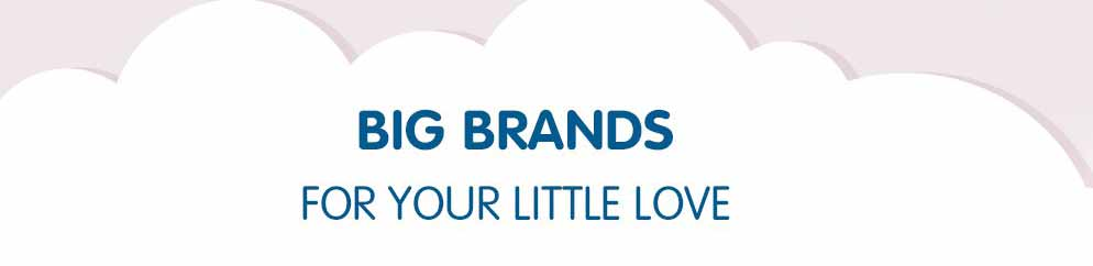 BIG BRANDS FOR YOUR LITTLE LOVE