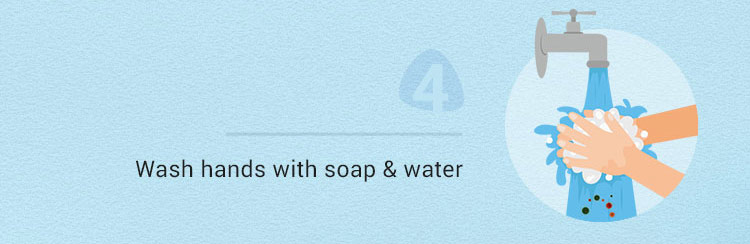 Wash hands with soap & water