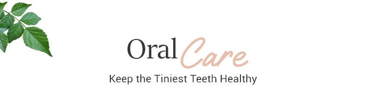 Oral Care Keep the Tiniest Teeth Healthy