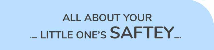 All About your little one's SAFTEY